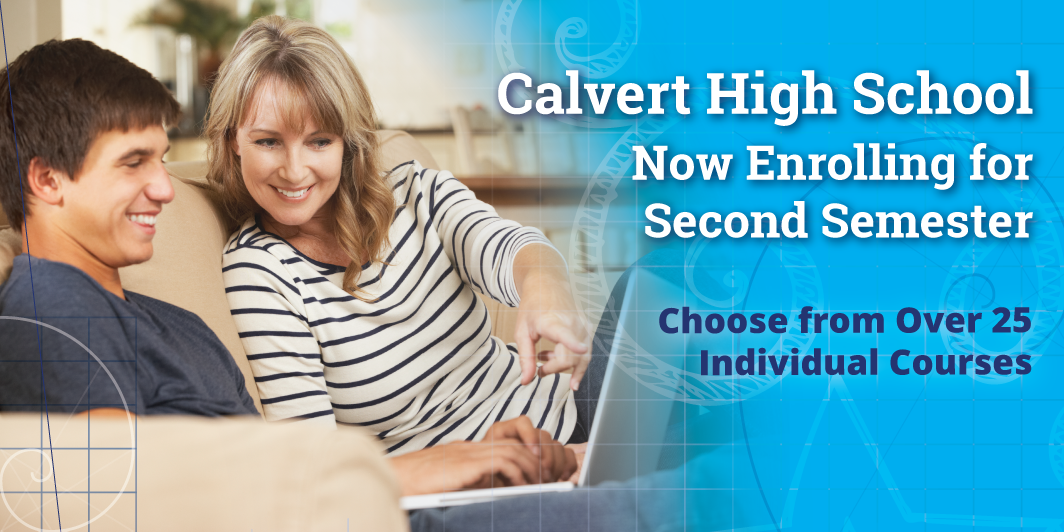 Calvert High School Now Enrolling forSecond Semester  Over 25 Individual Coursesto Choose From   See Program Details