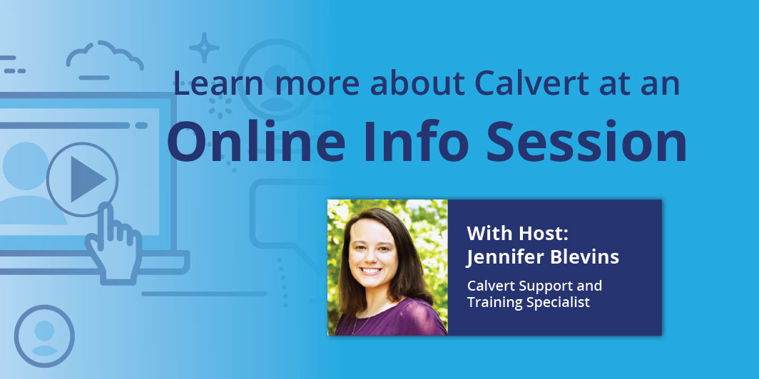 Learn More about K-8 Calvert View Our OnlineInfo Session  Watch Now >